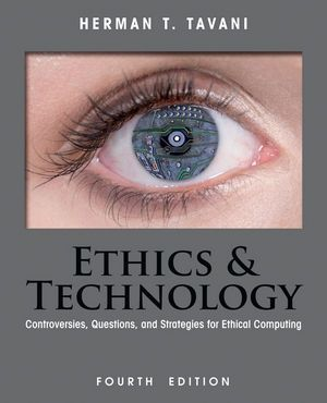 Ethics and Technology: Controversies, Questions, and Strategies for Ethical Computing 4/e