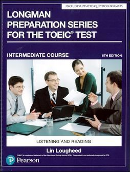 Longman Preparation Series for the TOEIC Test: Listening and Reading, Intermediate Course with MP3 CD/1片 and Script without Answer Key 6/e