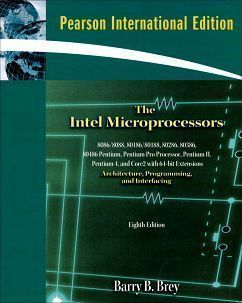 The Intel Microprocessors: 8086/8088, 80186/80188, 80286, 80386, 80486, Pentium, Pentium Pro Processor, Pentium II, Pentium III, Pentium 4, and Core2 with 64-bit Extensions Architecture, Programming, and Interfacing 8/e