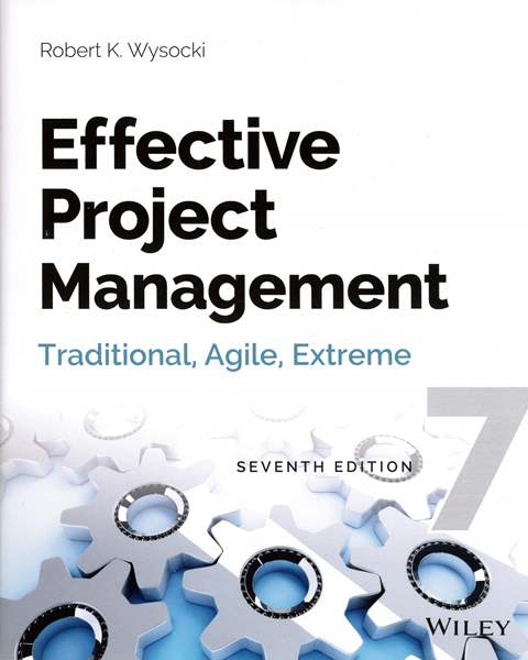 Effective Project Management: Traditional, Agile, Extreme 7/e