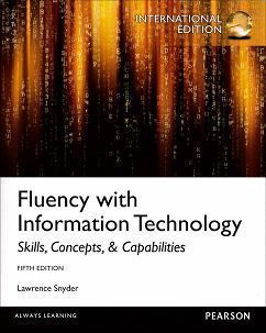 Fluency with Information Technology: Skills, Concepts, and Capabilities 5/e