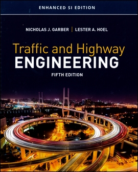 Traffic and Highway Engineering 4/e (Enhanced SI Edition)
