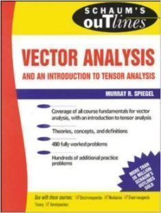 Schaum's Outline of Theory and Problems of Vector Analysis and an Introduction to Tensor Analysis ( SI Metric Edition)